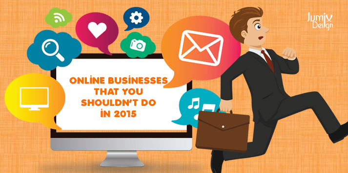 Online Businesses That You Shouldn't Do in 2015