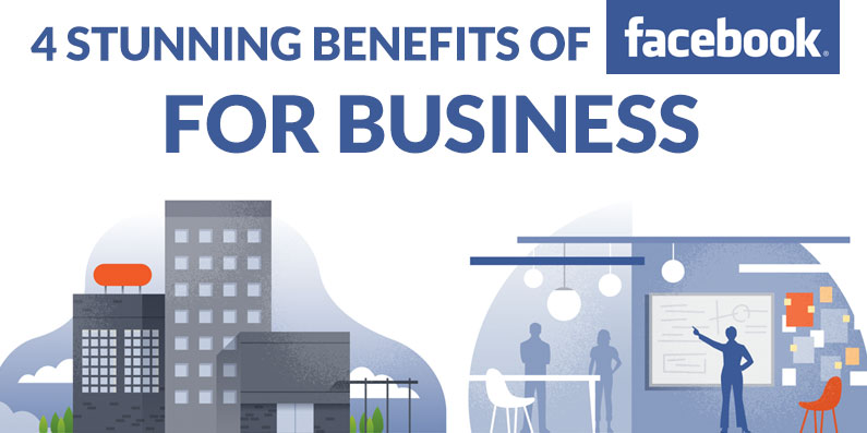 4 Stunning Benefits of Facebook for Business That You Should Know