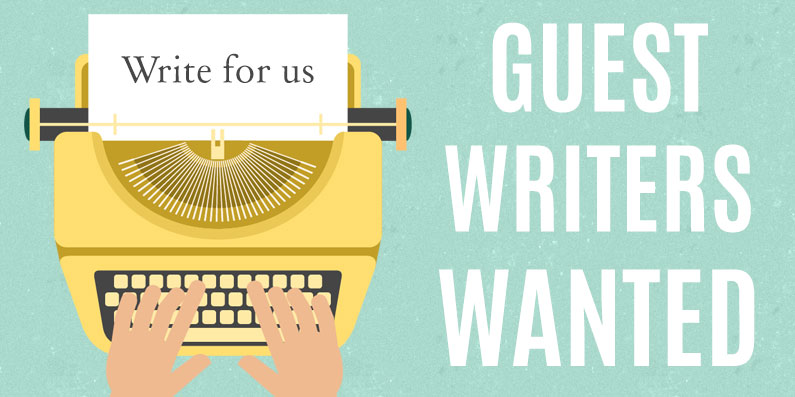 Guest Writers / Bloggers Wanted!