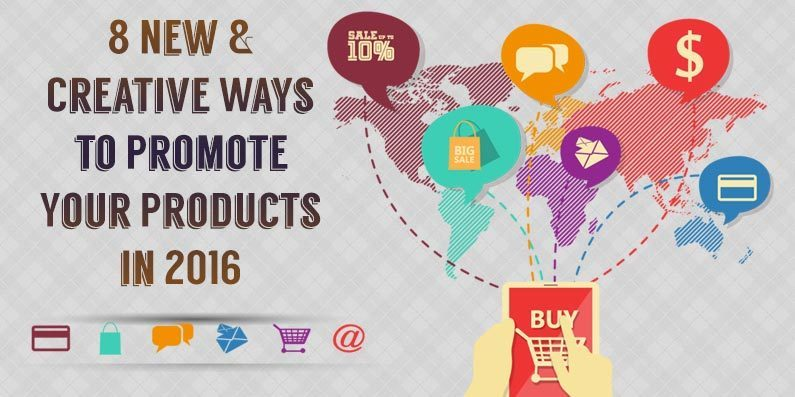 8 New & Creative Ways to Promote Your Products in 2016
