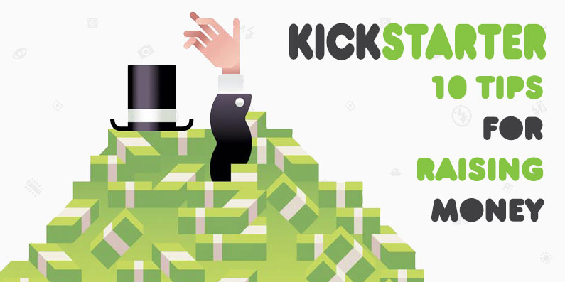 10 Tips for Raising Money on Kickstarter