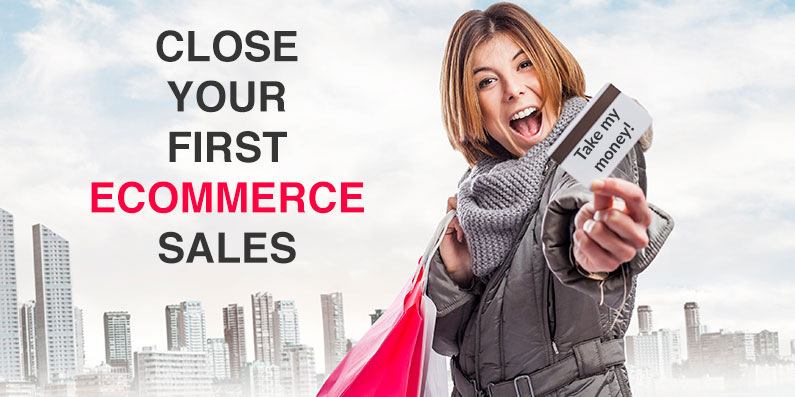 3 Surprisingly Effective Ways To Close Your First Ecommerce Sales