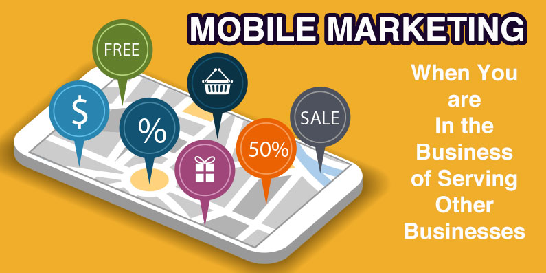 Mobile Marketing When You are In the Business of Serving Other Businesses