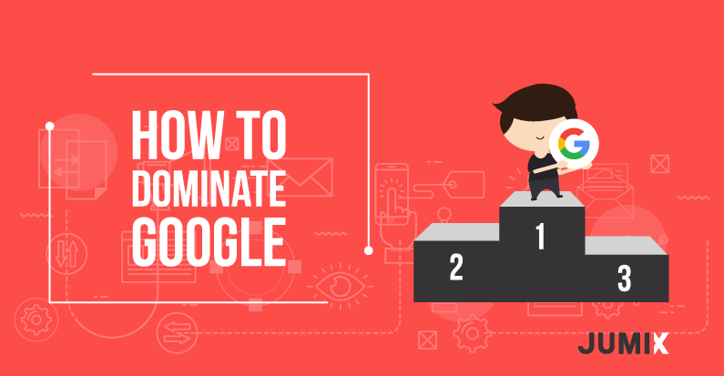 How to Dominate Google's First Page and Own the Web
