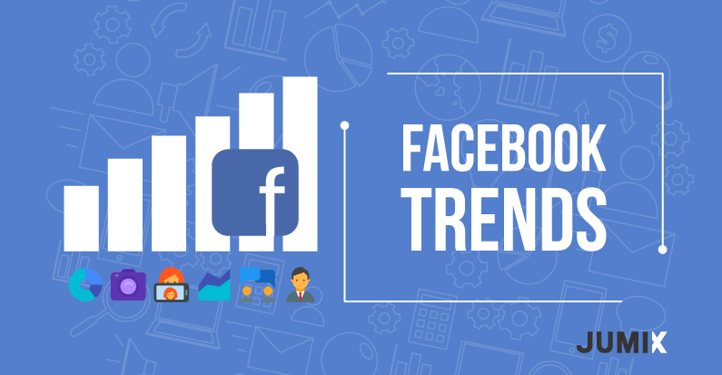 Top Facebook Marketing Trends of 2018