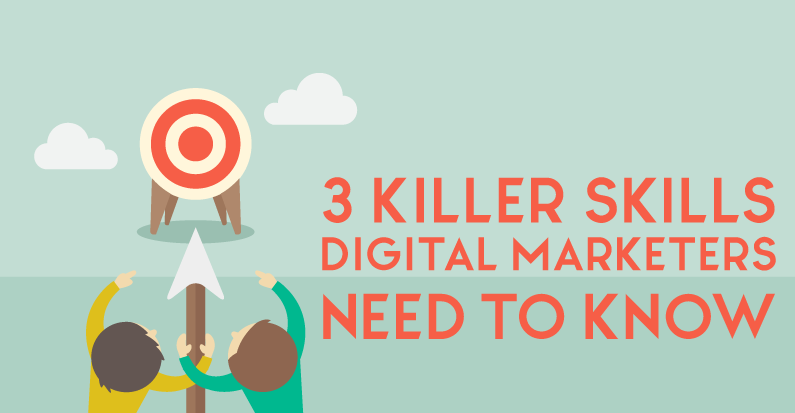3 Killer Skills Digital Marketers Need to Know