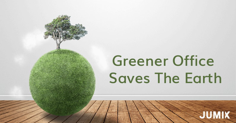 Greener Office Saves The Earth, Starts from Jumix!