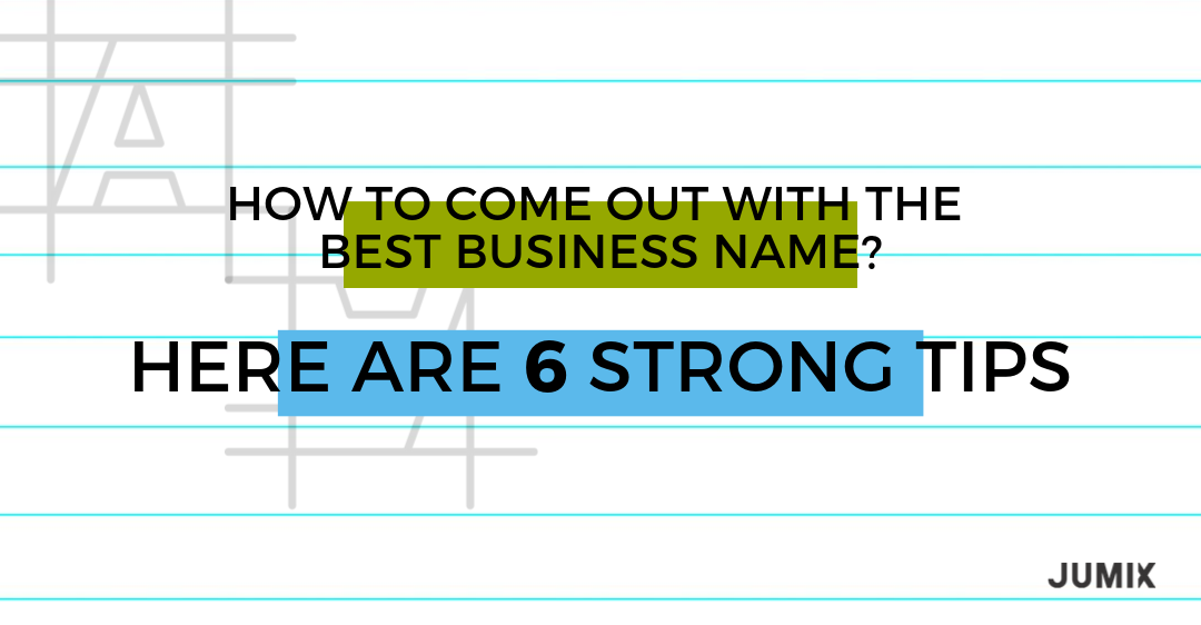 How to Come Out with The Best Business Name? Here Are 6 Strong Tips.
