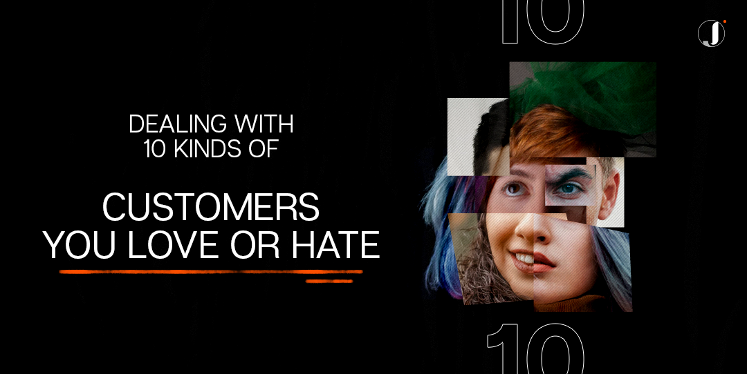 Dealing with 10 Kinds of Customers You Love or Hate