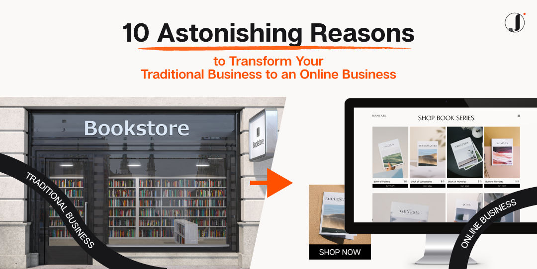 10 Astonishing Reasons to Transform Your Traditional Business to an Online Business